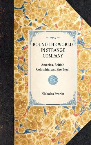 Round the World in Strange Company: America, British Colombia, and the West (Section) (Travel in America)