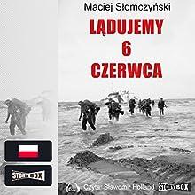 Ladujemy 6 czerwca Audiobook by Maciej Slomczyski Narrated by Slawomir Holland