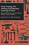 img - for Drop Forging, Die Sinking and Machine Forming of Steel - Modern Shop Practice, Processes, Methods, Machines, Tools and Details.. by Woodworth, Joseph Vincent (2015) Paperback book / textbook / text book