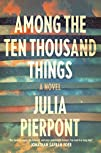 Among the Ten Thousand Things A Novel
