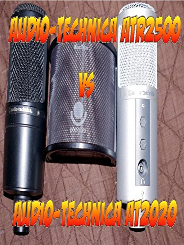 Audio-Technica ATR2500 Vs AT2020 microphone battle revisited