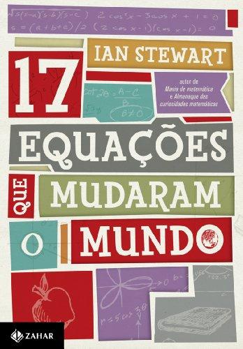 Ian Stewart - Dezessete equações que mudaram o mundo (Portuguese Edition)