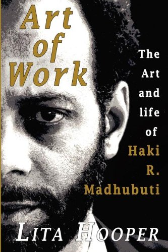 The Art of Work: The Art and Life of Haki R. Madhubuti