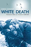 White Death: Russia's War on Finland 1939-40