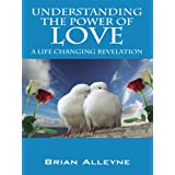 Understanding the Power of Love: A Life Changing Revelation