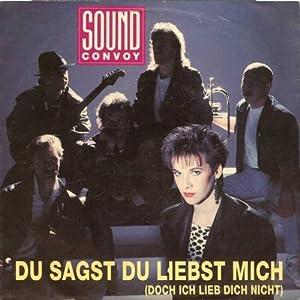 Sound Convoy - Du Sagst Du Liebst Mich (Doch Ich Lieb Dich