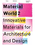 Material World 2: Innovative Materials for Architecture and Design (v. 2)