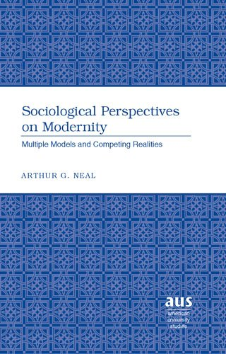 Sociological Perspectives on Modernity: Multiple Models and Competing Realities (American University Studies Series XI,