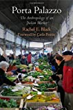 Rachel E. Black Porta Palazzo: The Anthropology of an Italian Market (Contemporary Ethnography)