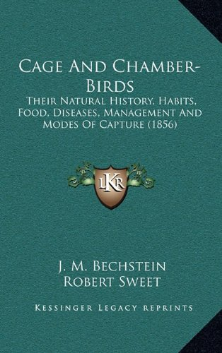 Cage and Chamber-Birds: Their Natural History, Habits, Food, Diseases, Management and Modes of Capture (1856)