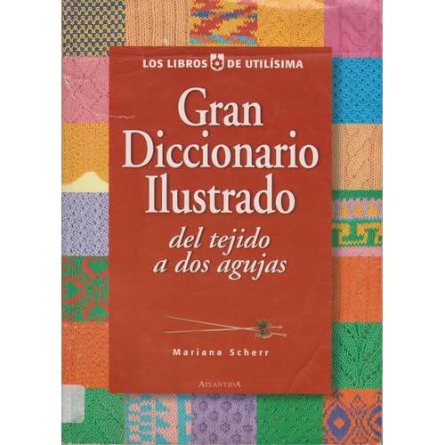 Gran Diccionario Ilustrado del Tejido a DOS Agujas (Spanish ...