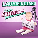I Love Everybody (and Other Atrocious Lies): True Tales of a Loudmouth Girl Audiobook by Laurie Notaro Narrated by Hillary Huber