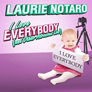 I Love Everybody (and Other Atrocious Lies) Audiobook
