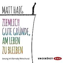 Ziemlich gute Gründe, am Leben zu bleiben Hörbuch von Matt Haig Gesprochen von: Barnaby Metschurat
