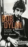 echange, troc Greil Marcus - Bob Dylan à la croisée des chemins : Like a Rolling Stone