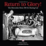 Return to Glory!: The Mercedes-Benz 300 SL Racing Car
