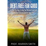 Debt Free For Good: An Easy Strategy To Help You Recover From Debt, Reduce Stress & Simplify Your Life (Credit Cards, House, Home,Car, Crisis, Loan, Consolidation,Bankruptcy, ... Debt Free) (Financial Fitness Series) ~ Prof Warren Smith