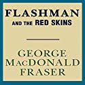 Flashman and the Redskins: Flashman, Book 7 Audiobook by George MacDonald Fraser Narrated by David Case