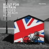 Built for Britain: Bridges to Beach Hutsby Peter Ashley