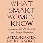 What Smart Women Know | Julia Sokol,Steven Carter