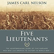 Five Lieutenants: The Heartbreaking Story of Five Harvard Men Who Led America to Victory in World War I Audiobook by James Carl Nelson Narrated by Geoffrey Blaisdell