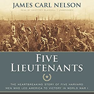 Five Lieutenants: The Heartbreaking Story of Five Harvard Men Who Led America to Victory in World War I | [James Carl Nelson]