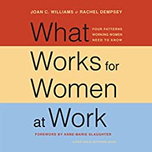 What Works for Women at Work: Four Patterns Working Women Need to Know (       UNABRIDGED) by Joan C. Williams, Rachel Dempsey, Anne-Marie Slaughter Narrated by Nan McNamara