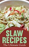 Slaw Recipes: The Ultimate Collection - Over 50 Delicious Recipes