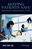 img - for Keeping Patients Safe: Transforming the Work Environment of Nurses book / textbook / text book