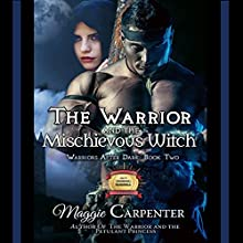 The Warrior and the Mischievous Witch: Warriors After Dark, Book 2 Audiobook by Maggie Carpenter Narrated by Rob Groves