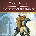 The Spirit of the Border (       UNABRIDGED) by Zane Grey Narrated by Michael Prichard