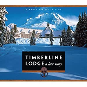 Timberline Lodge: A Love Story, Diamond Jubilee Edition