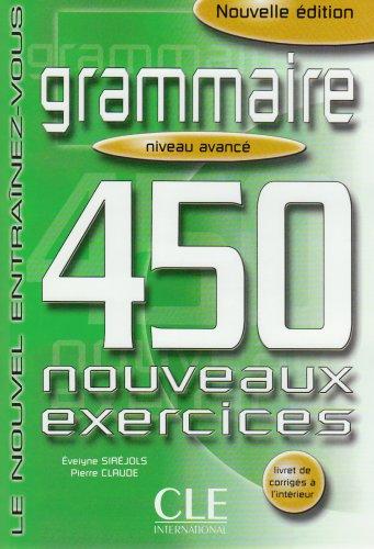 Grammaire. 450 nouveaux exercices. Niveau avance. Le nouvel Entrainez-vous. (Lernmaterialien) (450 Grammaire compare prices)