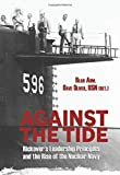Against the Tide: Rickovers Leadership Principles and the Rise of the Nuclear Navy