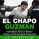 El Chapo Guzman: Colombia's Hero or Villain? History of the Greatest Drug Lord | J.D. Rockefeller
