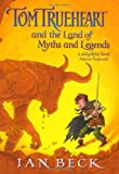 Tom Trueheart & the Land of Myths & Legends (019275565X) by Ian Beck