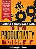 img - for Getting Things Done with 100+ Instant Productivity Hacks! Includes Over 100 Productivity Tips to Help You Get Things Done, Improve Time Management & Beat Procrastination With Highly Effective Habits book / textbook / text book