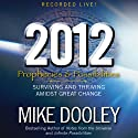 2012: Prophecies and Possibilities: Surviving and Thriving Amidst Great Change (       UNABRIDGED) by Mike Dooley Narrated by Mike Dooley