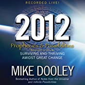 2012: Prophecies and Possibilities: Surviving and Thriving Amidst Great Change | [Mike Dooley]