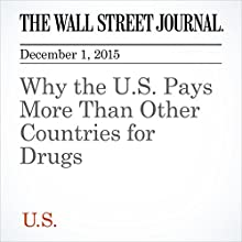 Why the U.S. Pays More Than Other Countries for Drugs (       UNABRIDGED) by Jeanne Whalen Narrated by Alexander Quincy