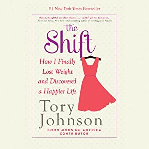The Shift: How I Finally Lost Weight and Discovered a Happier Life | [Tory Johnson]
