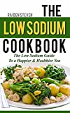 The Low Sodium Cookbook: The Low Sodium Guide To a Happier & Healthier You