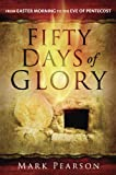 Fifty Days of Glory: From Easter Morning to the Eve of Pentecost