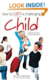 How to Calm a Challenging Child: Foreword by Cassandra Jardine, The Daily Telegraph