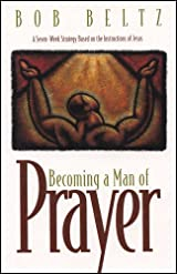 Becoming a Man of Prayer, A Seven-Week Strategy Based on the Instructions of Jesus