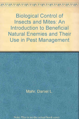 Biological Control of Insects and Mites: An Introduction to Beneficial Natural Enemies and Their Use in Pest Management