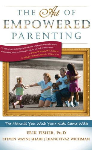 The Art of Empowered Parenting: The Manual You Wish Your Kids Came With