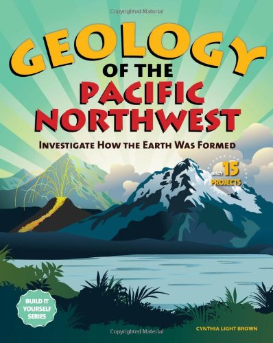 Geology of the Pacific Northwest: Investigate How the Earth Was Formed with 15 Projects (Build It Yourself series)