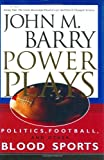 Power Plays: Politics, Football, and Other Blood Sports (157806404X) by Barry, John M.