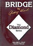The Diamond Series: Volume 2 - Play Teacher Manual (Bridge by Audrey Grant) (0943855454) by Audrey Grant